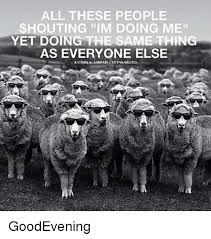 "Humourous photo of sheep wearing sunglasses saying ""All these people shouting I'm doing me yet doing the same thing as everyone else""."